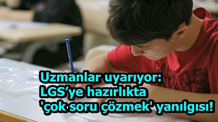Uzmanlar uyarıyor: LGS'ye hazırlıkta 'çok soru çözmek' yanılgısı!