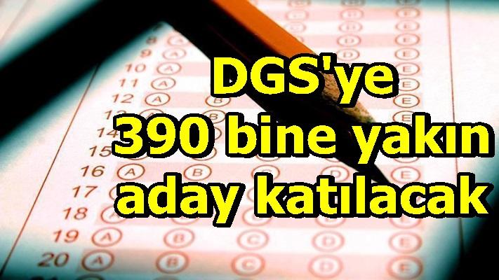 DGS'ye 390 bine yakın aday katılacak