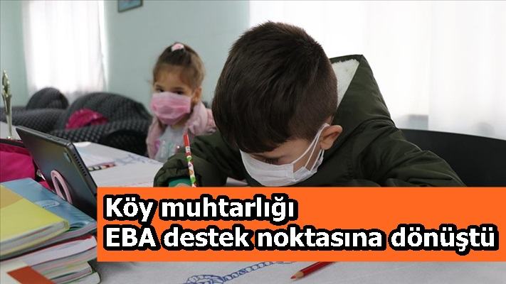 Köy muhtarlığı EBA destek noktasına dönüştü