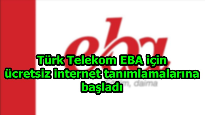 Türk Telekom EBA için ücretsiz internet tanımlamalarına başladı