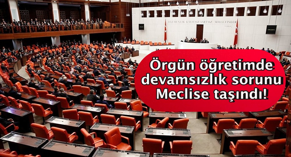 Örgün öğretimde devamsızlık sorunu Meclise taşındı!