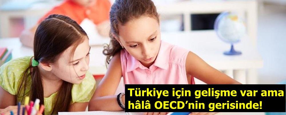 Türkiye için gelişme var ama hâlâ OECD'nin gerisinde!