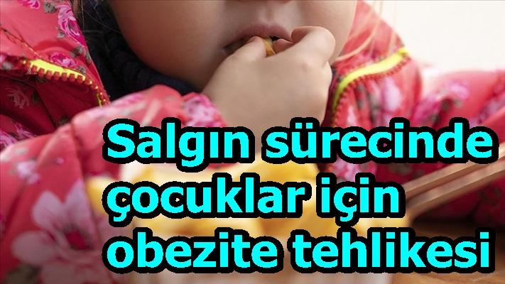 Salgın sürecinde çocuklar için obezite tehlikesi