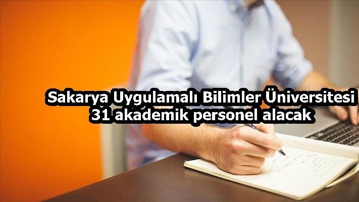 Sakarya Uygulamalı Bilimler Üniversitesi 31 akademik personel alacak