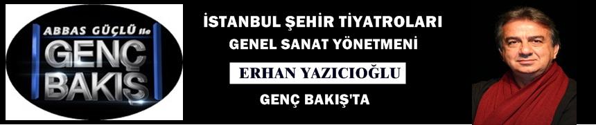 Erhan Yazıcıoğlu Genç Bakış'ta