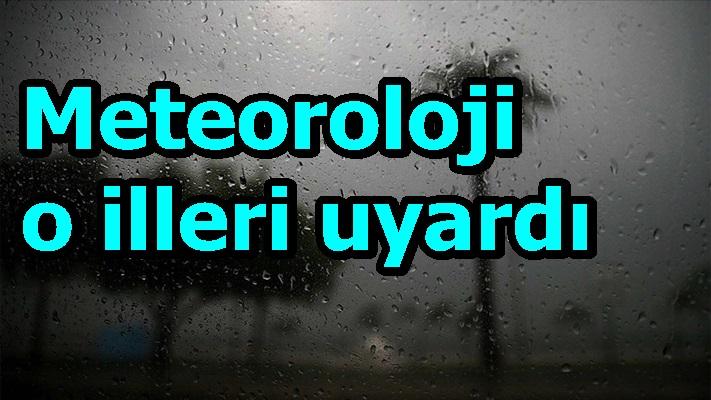 Meteoroloji o illeri uyardı