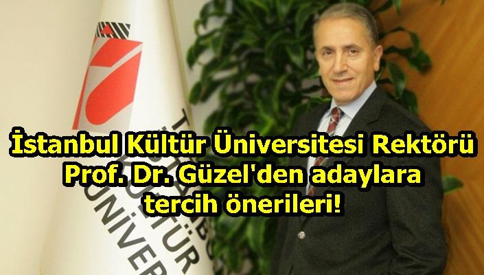 İstanbul Kültür Üniversitesi Rektörü Prof. Dr. Güzel'den adaylara tercih önerileri!