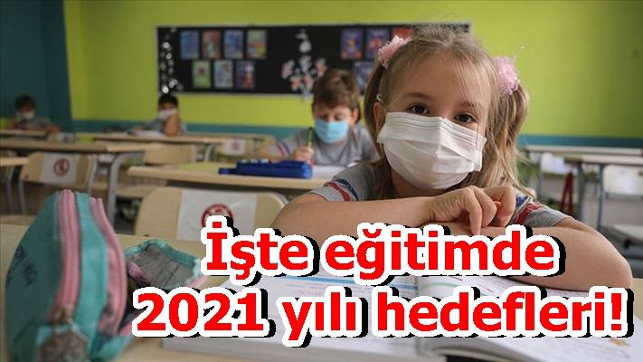 İşte eğitimde 2021 yılı hedefleri!