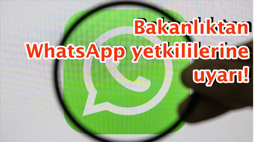 Bakanlıktan WhatsApp yetkililerine uyarı!