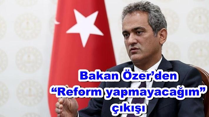 """Bakan Özer'den """"Reform yapmayacağım"""" çıkışı"""