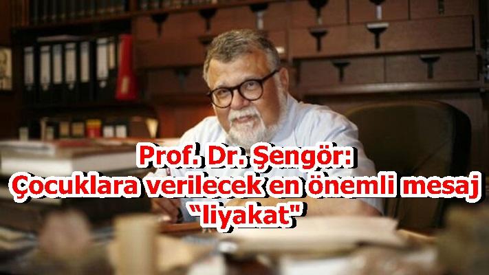 """Prof. Dr. Şengör: Çocuklara verilecek en önemli mesaj """"liyakat"""""""