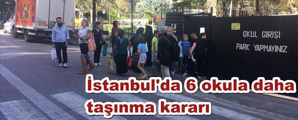 İstanbul'da 6 okul daha taşınacak