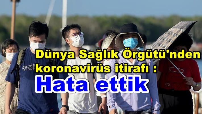 Dünya Sağlık Örgütü'nden koronavirüs itirafı : Hata ettik
