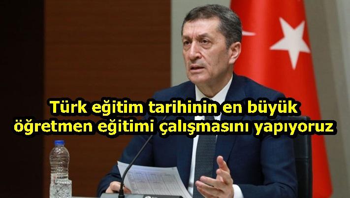 Türk eğitim tarihinin en büyük öğretmen eğitimi çalışmasını yapıyoruz