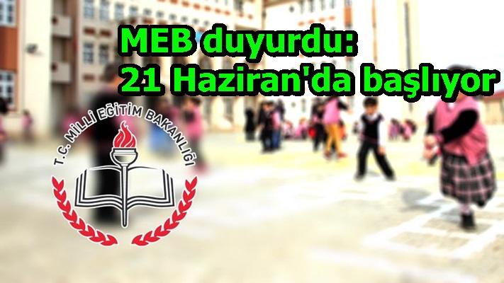 MEB duyurdu: 21 Haziran'da başlıyor