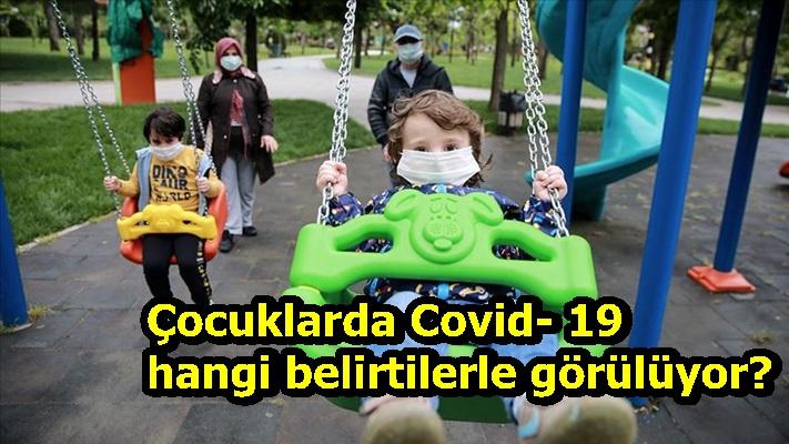 Çocuklarda Covid- 19 hangi belirtilerle görülüyor?