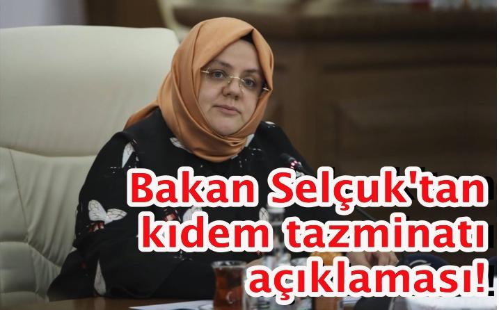 Bakan Selçuk'tan kıdem tazminatı açıklaması!