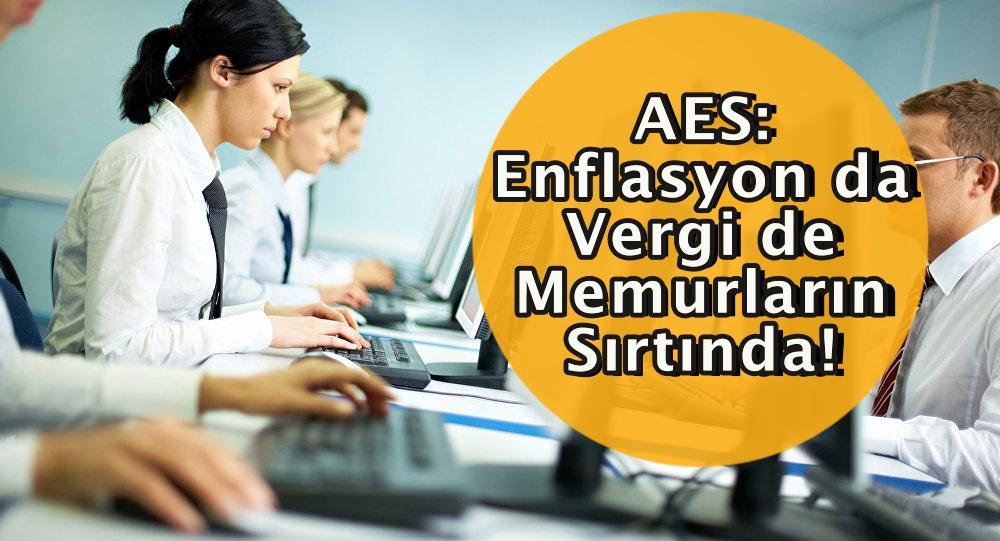 AES: Enflasyon da Vergi de Memurların Sırtında!