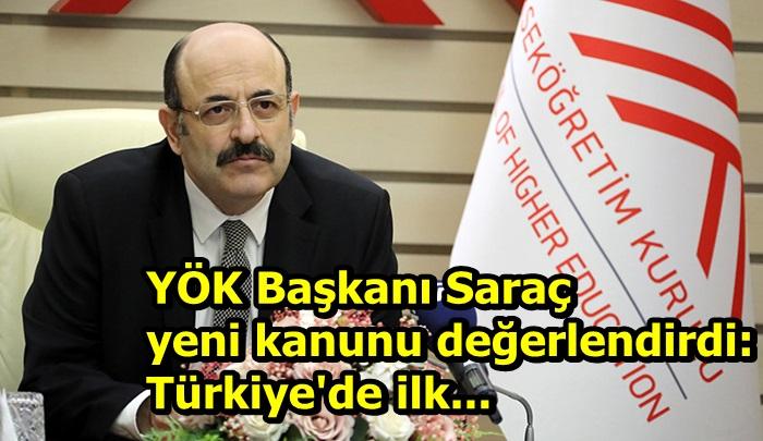 YÖK Başkanı Saraç yeni kanunu değerlendirdi: Türkiye'de ilk...