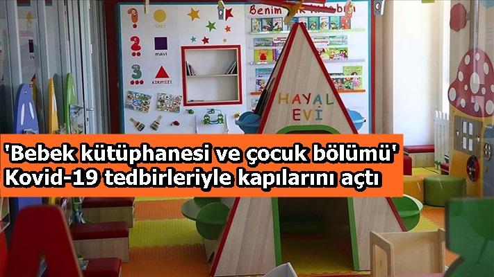 'Bebek kütüphanesi ve çocuk bölümü' Kovid-19 tedbirleriyle kapılarını açtı