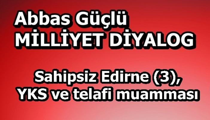 Sahipsiz Edirne (3), YKS ve telafi muamması
