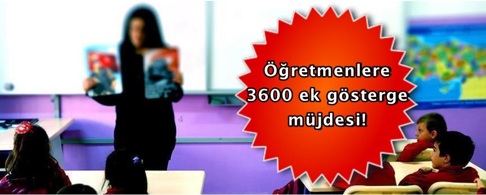 Öğretmenlere 3600 ek gösterge müjdesi!