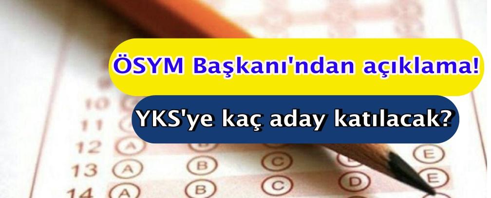 ÖSYM Başkanı'ndan açıklama! YKS'ye kaç aday katılacak?