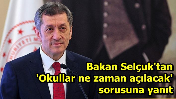 Milli Eğitim Bakanı Ziya Selçuk'tan 'Okullar ne zaman açılacak' sorusuna yanıt