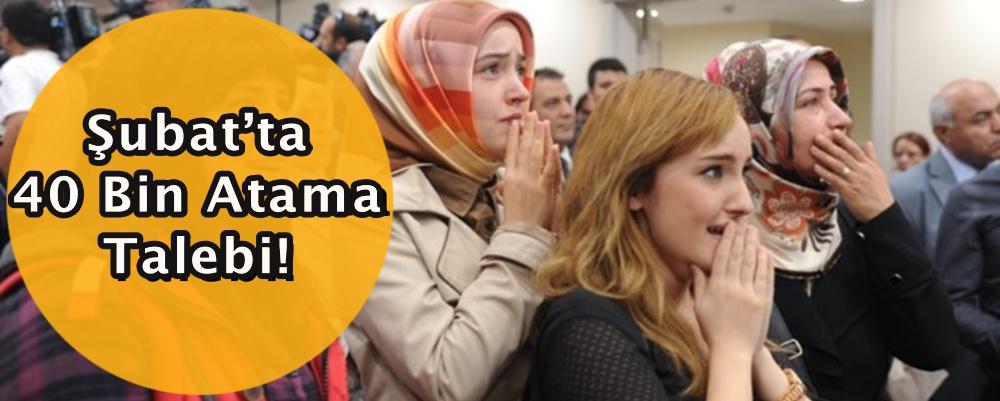 Şubat'ta 40 Bin Atama Talebi!