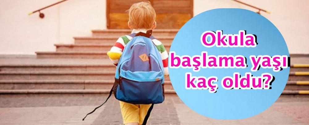 Okula başlama yaşı kaç oldu?