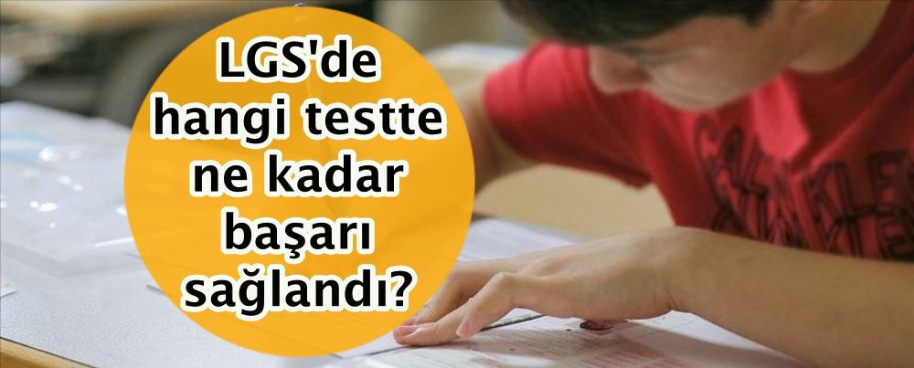 LGS'de hangi testte ne kadar başarı sağlandı?