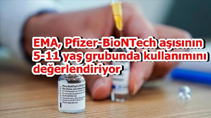 EMA, Pfizer-BioNTech aşısının 5-11 yaş grubunda kullanımını değerlendiriyor