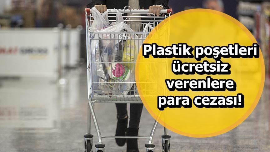 Plastik poşetleri ücretsiz verenlere para cezası!