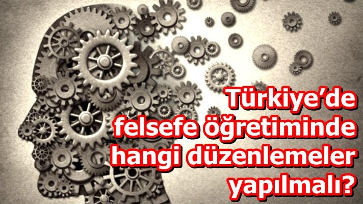 Türkiye'de felsefe öğretiminde neler yapılmalı?