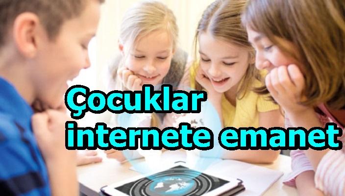 Çocuklar internete emanet