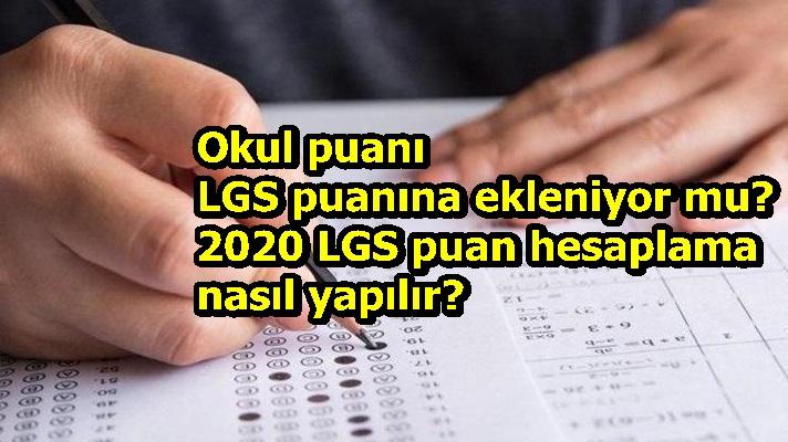 Okul puanı LGS puanına ekleniyor mu? 2020 LGS puan hesaplama nasıl yapılır?
