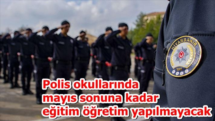 Polis okullarında mayıs sonuna kadar eğitim öğretim yapılmayacak