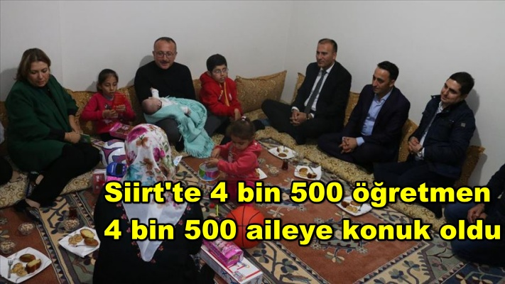 Siirt'te 4 bin 500 öğretmen 4 bin 500 aileye konuk oldu