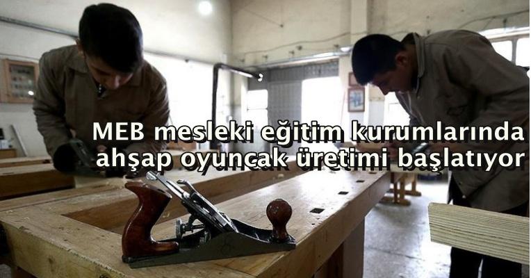 MEB mesleki eğitim kurumlarında ahşap oyuncak üretimi başlatıyor