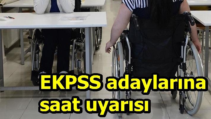 EKPSS adaylarına saat uyarısı