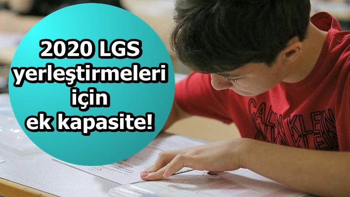 2020 LGS yerleştirmeleri için ek kapasite!