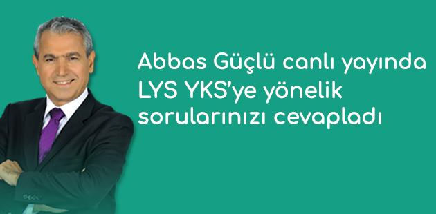 Abbas Güçlü LYS- YKS'ye yönelik sorularınızı cevapladı