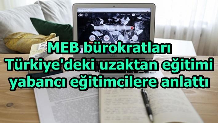 MEB bürokratları Türkiye'deki uzaktan eğitimi yabancı eğitimcilere anlattı
