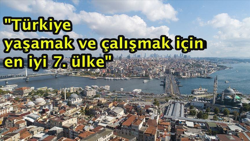 """""""Türkiye yaşamak ve çalışmak için en iyi 7. ülke"""""""