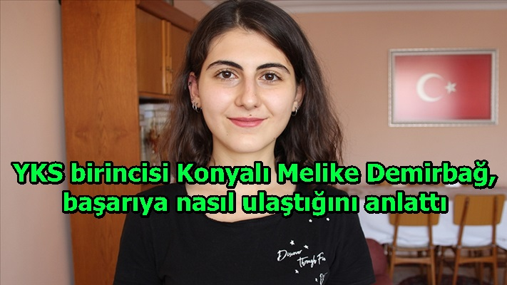 YKS birincisi Konyalı Melike Demirbağ, başarıya nasıl ulaştığını anlattı