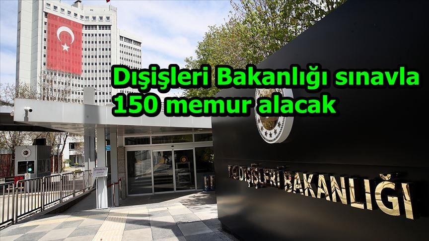 Dışişleri Bakanlığı sınavla 150 memur alacak
