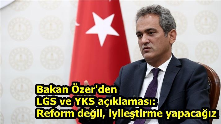 Bakan Özer'den LGS ve YKS açıklaması: Reform değil, iyileştirme yapacağız