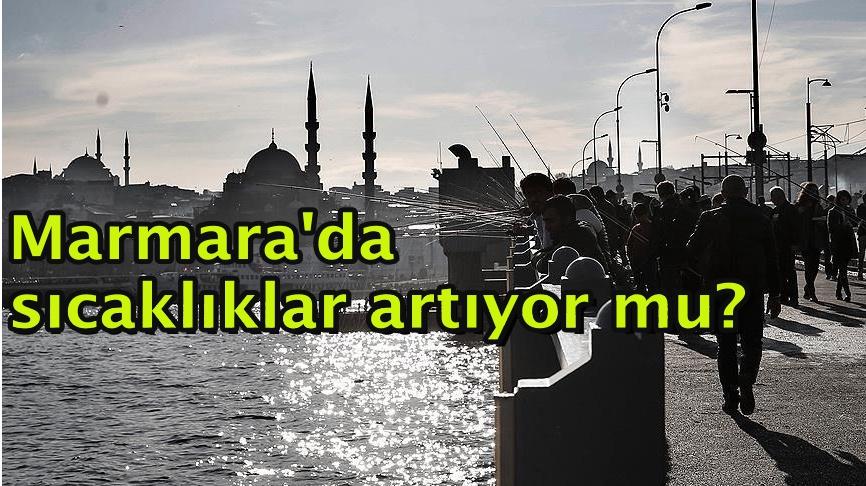 Marmara'da sıcaklıklar artıyor mu?