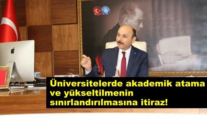 Üniversitelerde akademik atama ve yükseltilmenin sınırlandırılmasına itiraz!