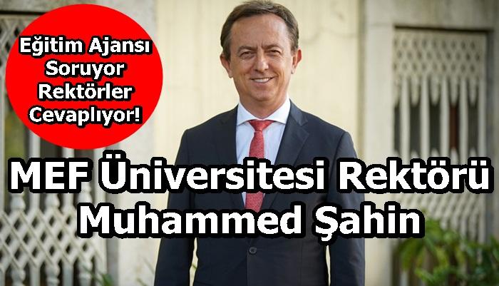 MEF Üniversitesi Rektörü Muhammed Şahin Sorularımızı Yanıtladı